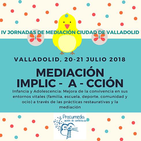 IV JORNADAS DE MEDIACIÓN CIUDAD DE VALLADOLID: MEDIACIÓN IMPLIC-A-CCIÓN